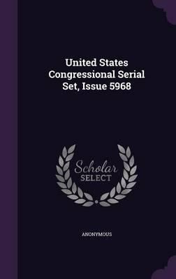 United States Congressional Serial Set, Issue 5968