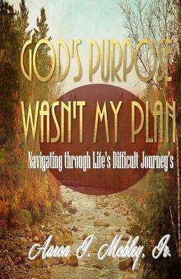 God's Purpose Wasn't My Plan