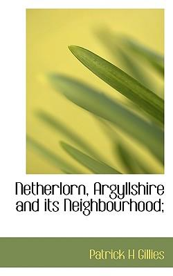 Netherlorn, Argyllshire and Its Neighbourhood;