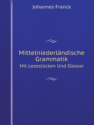 Mittelniederlandische Grammatik Mit Lesestucken Und Glossar