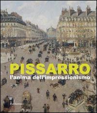 Pissarro. L'anima dell'impressionismo