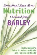 Everything I Know About Nutrition I Learned from Barley