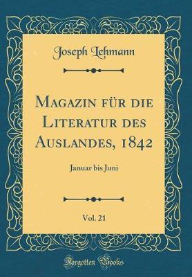 Magazin Für Die Literatur Des Auslandes, 1842, Vol. 21