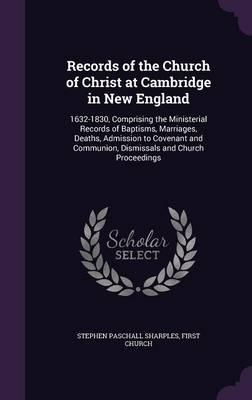 Records of the Church of Christ at Cambridge in New England