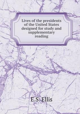 Lives of the Presidents of the United States Designed for Study and Supplementary Reading
