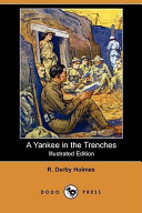 A Yankee in the Trenches (Illustrated Edition) (Dodo Press)