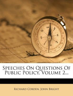 Speeches on Questions of Public Policy, Volume 2...