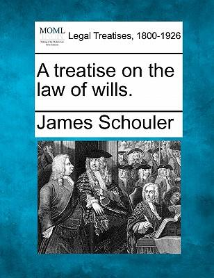 A Treatise on the Law of Wills.