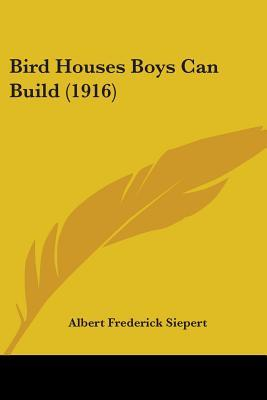 Bird Houses Boys Can Build (1916)