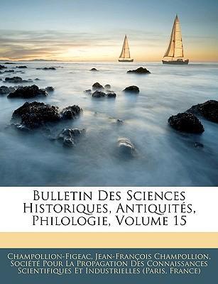 Bulletin Des Sciences Historiques, Antiquités, Philologie, Volume 15
