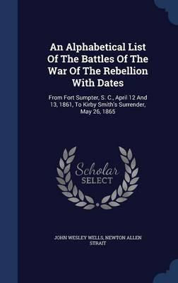 An Alphabetical List of the Battles of the War of the Rebellion with Dates