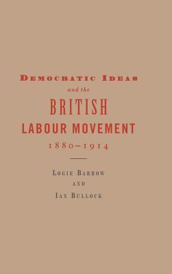 Democratic Ideas and the British Labour Movement, 1880–1914