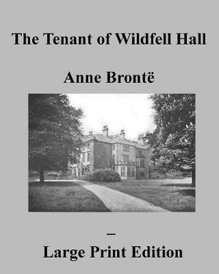 The Tenant of Wildfell Hall Anne Brontë - Large Print Edition