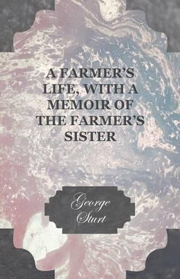 A Farmer's Life, with a Memoir of the Farmer's Sister