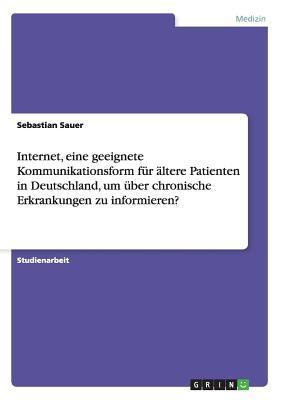 Internet, eine geeignete Kommunikationsform für ältere Patienten in Deutschland, um über chronische Erkrankungen zu informieren?