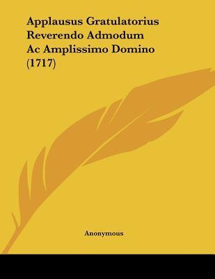 Applausus Gratulatorius Reverendo Admodum Ac Amplissimo Domino