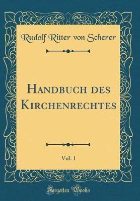 Handbuch des Kirchenrechtes, Vol. 1 (Classic Reprint)