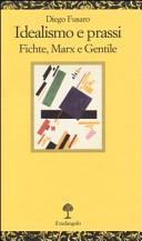 Idealismo e prassi. Fichte, Marx e Gentile