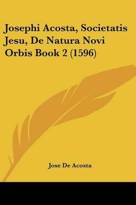 Josephi Acosta, Societatis Jesu, de Natura Novi Orbis Book 2 (1596)