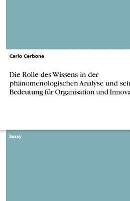 Die Rolle des Wissens in der phänomenologischen Analyse und seine Bedeutung für Organisation und Innovation