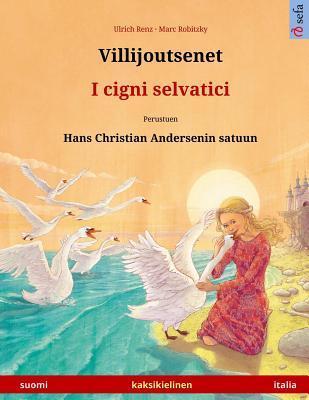 Villijoutsenet – I cigni selvatici.  Kaksikielinen lastenkirja perustuen Hans Christian Andersenin satuun (suomi – italia)