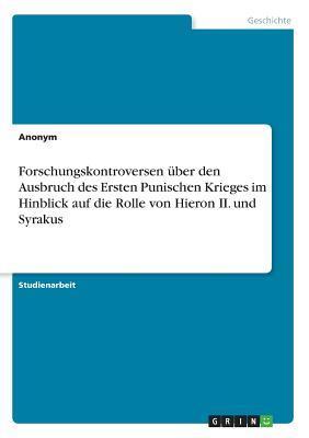 Forschungskontroversen über den Ausbruch des Ersten Punischen Krieges im Hinblick auf die Rolle von Hieron II. und Syrakus
