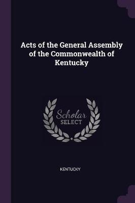 Acts of the General Assembly of the Commonwealth of Kentucky