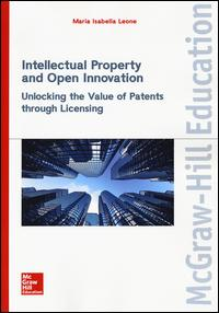 Intellectual property and open innovation. Unlocking the value of patents through licensing