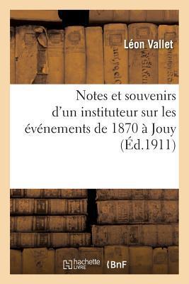 Notes Et Souvenirs d'Un Instituteur Sur Les �v�nements de 1870 � Jouy