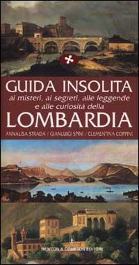 Guida insolita ai misteri, ai segreti, alle leggende e alle curiosita della Lombardia