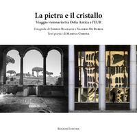 La pietra e il cristallo. Viaggio visionario tra Ostia antica e l'EUR