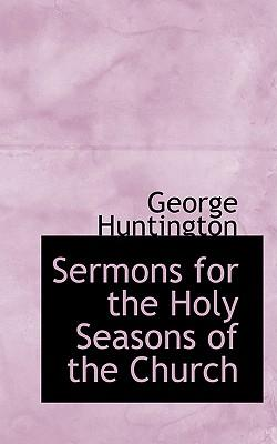 Sermons for the Holy Seasons of the Church