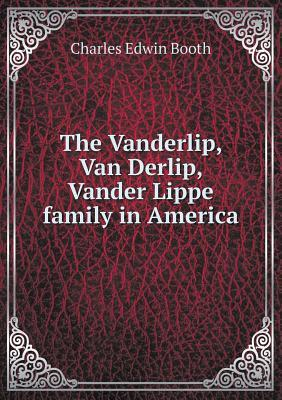 The Vanderlip, Van Derlip, Vander Lippe Family in America