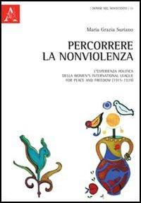 Percorrere la nonviolenza. L'esperienza politica della women's international league for peace and freedom (1915-1939)