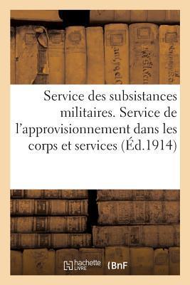 Service des Subsistances Militaires. Service de l'Approvisionnement Dans les Corps et Services