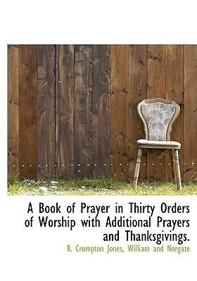 A Book of Prayer in Thirty Orders of Worship with Additional Prayers and Thanksgivings