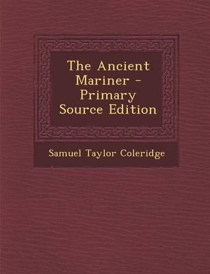 The Ancient Mariner - Primary Source Edition
