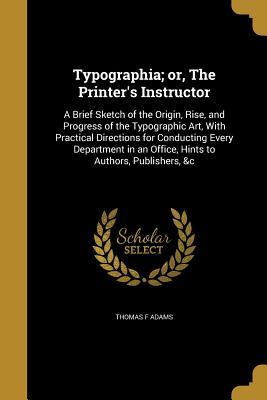 TYPOGRAPHIA OR THE PRINTERS IN