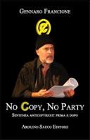 No copy, no party. Memorie e rivoluzioni del giudice anticopyright Gennaro Francione