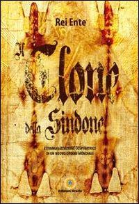 Il clone della Sindone. L'evangelizzazione cospiratrice di un nuovo ordine mondiale