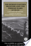 The Roman Eastern Frontier and the Persian Wars AD 226-363