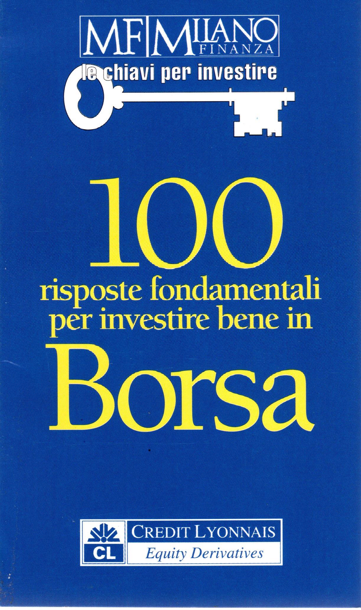 100 risposte fondamentali per investire bene in borsa