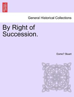 By Right of Succession. Vol. I