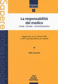 La responsabilità del medico. Civile, penale, amministrativa. Aggiornato con la riforma Gelli e con la giurisprudenza più recente