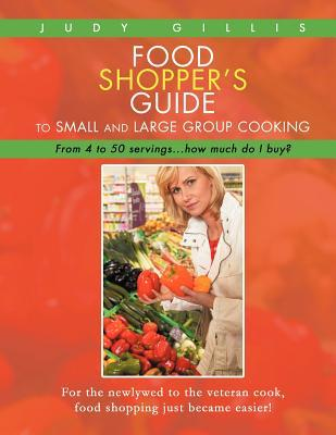 Food Shopper's Guide to Small and Large Group Cooking