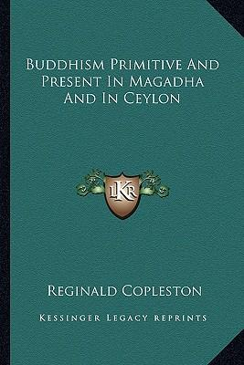 Buddhism Primitive and Present in Magadha and in Ceylon