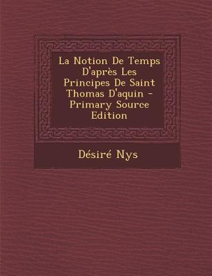 Notion de Temps D'Apres Les Principes de Saint Thomas D'Aquin