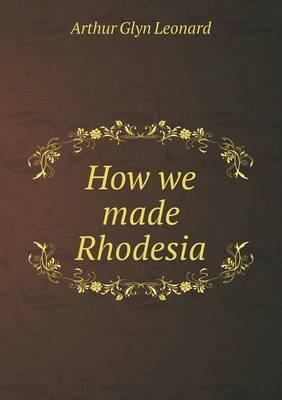 How We Made Rhodesia