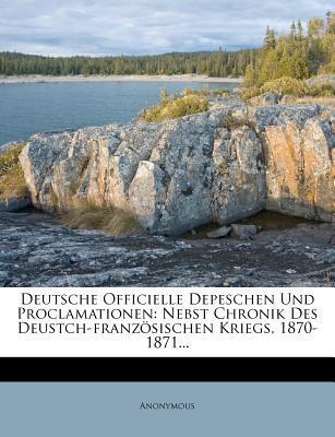 Deutsche Officielle Depeschen Und Proclamationen