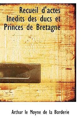 Recueil D'actes Inedits Des Ducs Et Princes De Bretagne